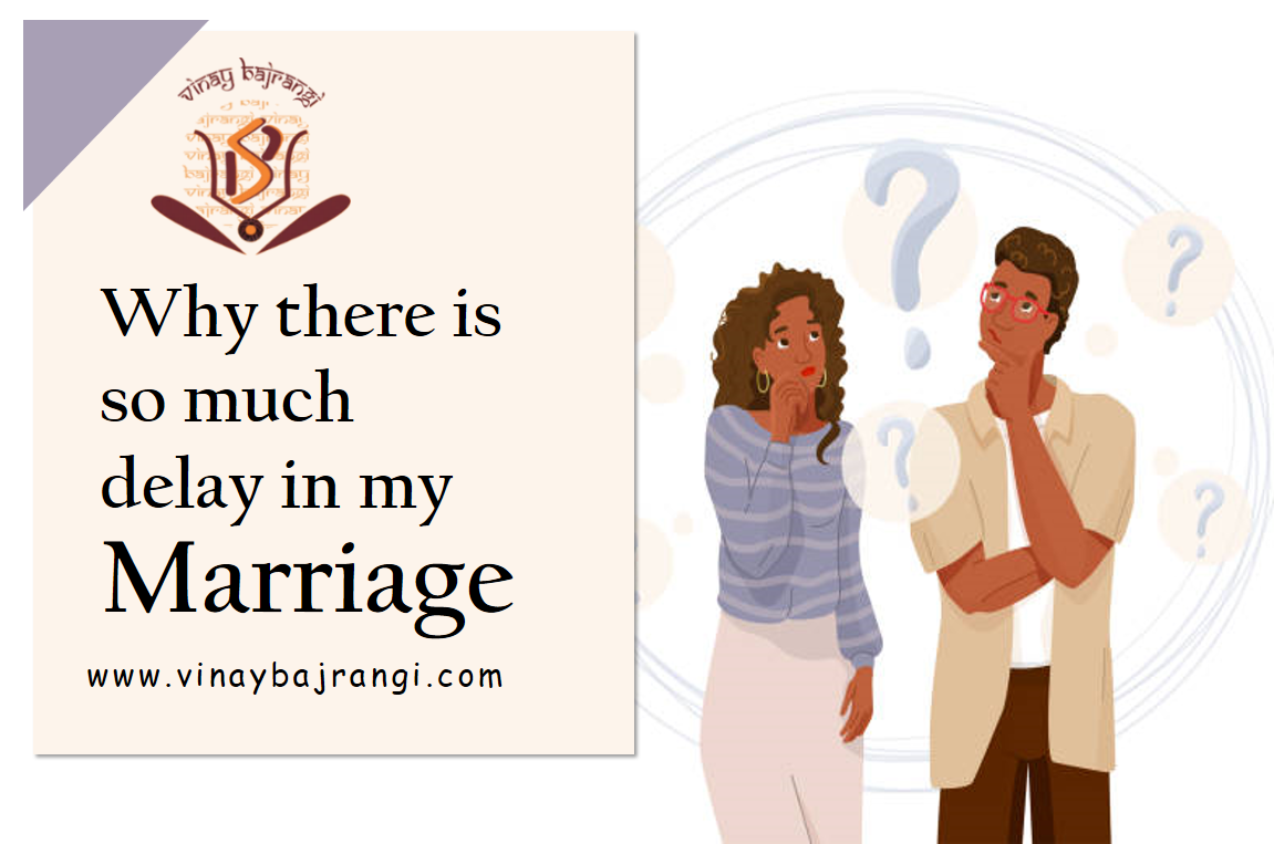 Why there is so much delay in my Marriage?