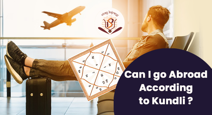 Whether or not I can travel to a Foreign by Kundli